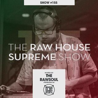 The RAW HOUSE SUPREME Show - #155 Hosted by The Rawsoul