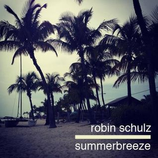 Robin Schulz - Summerbreeze - June 2014