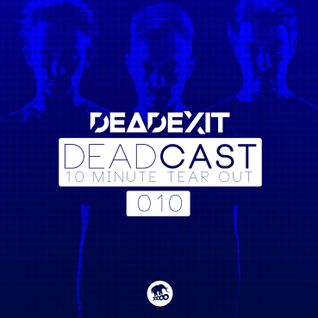 DeadExit - DeadCast 010 - The 10 Minute Tearout
