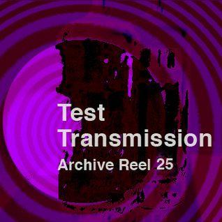 Test Transmission Archive Reel 25