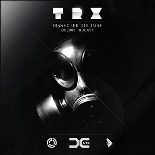 Dissected Culture Presents - DCL003 Podcast feat. TRX