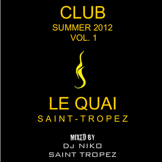LE QUAI SAINT-TROPEZ CLUB SUMMER 2012 Volume 1. Mixed by Dj NIKO SAINT TROPEZ