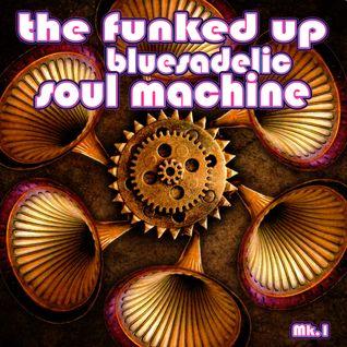 The Funked Up Bluesadelic Soul Machine... Mk.1