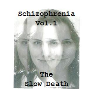 Schizophrenia Vol. 1 - The Slow Death