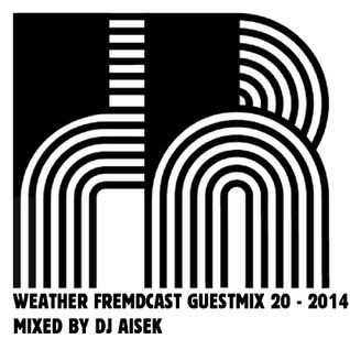 Weather Fremdcast Guestmix 20 - mixed by DJ Aisek