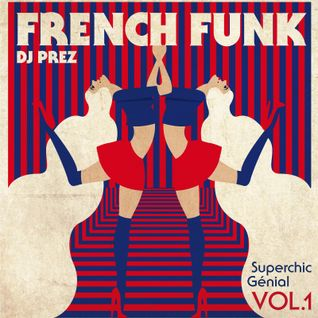 French Funk vol.1 : Superchic Génial by DJ Prez
