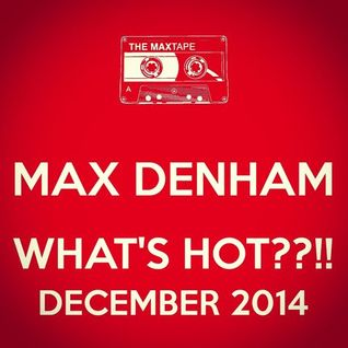 MAX DENHAM - WHAT'S HOT??!! DECEMBER 2014