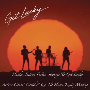 Daft Punk - Harder, Better, Faster, Stronger To Get Lucky (Arturo Casas' David A & No Hopes Remix Ma