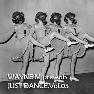 Wayne M presents... Just Dance. Vol.05