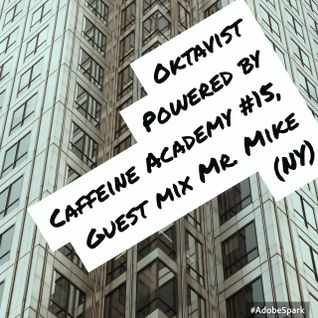 15-Oktavist, Powered by Caffeine Academy w/ Guest Mix by Mr. Mike (NY)
