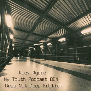 Alex Agore - My Truth Podcast 001 - Deep Not Deep Edition