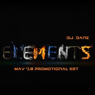 ELEMENTS (May '13 Promotional set) Mixed by DJ DANZ
