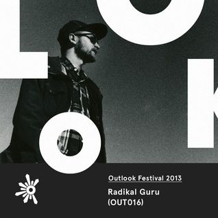 OUT016 Radikal Guru - Outlook Festival 2013 Mix