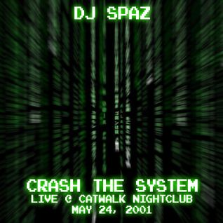 DJ Spaz presents Crash The System (Live @ Catwalk - May 24, 2001)