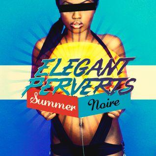 """Elegant Perverts - """"Summer Noire"""" August 2011 Mix"""