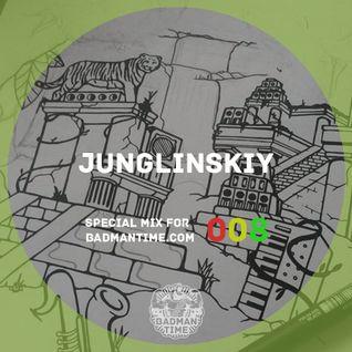 JUNGLINSKIY - SPECIAL MIX FOR BADMANTIME.COM (#008)