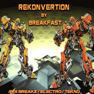 BREAKFAST - Rekonvertion - Mix BreakBeat Electro - 2008
