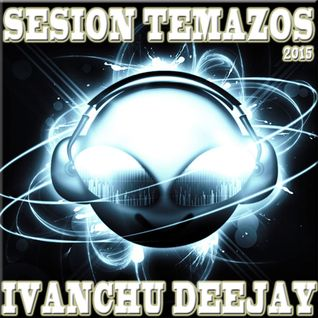 SESION TEMAZOS 2015 - IVANCHU DJ