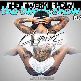 the Twerk Show Pt. 2
