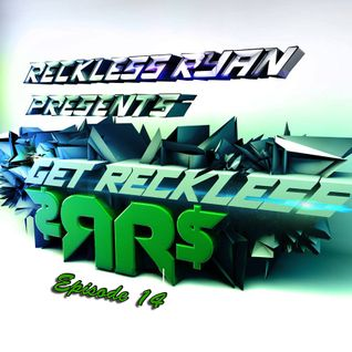 Reckless Ryan - Get Reckless Podcast 14