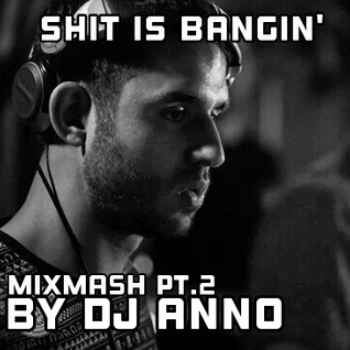 Shit is Bangin' - Bangin' Mix Mash vol. 2 (By Dj Anno)