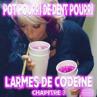 POT POURRI DE DJ DENT POURRI | CHAPITRE 3 | LARMES DE CODEINE