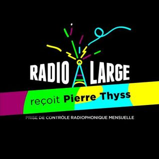 Radio Large #007 - Special Pierre Thyss