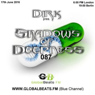 Dirk pres. Shadows Of Deepness 087 (17th June 2016) on Global Beats.FM [Blue Channel]