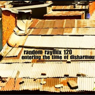Random raymix 120 - entering the time of disharmony