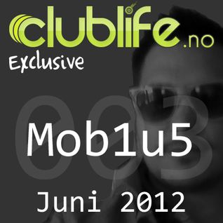 Clublife.no Exclusive #003 - Mob1u5, Juni 2012