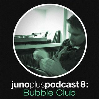 Juno Plus Podcast 08 - Bubble Club