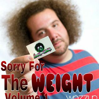 Sorry For The Weight Vol. 1