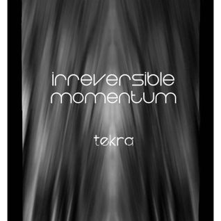 Irreversible Momentum by Tekra