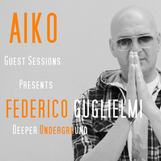 Aiko Guest Sessions presents Federico Guglielmi - Deeper Underground
