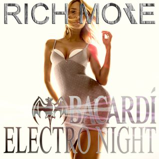 RICH MORE: BACARDI® ELECTRONIGHT 19/04/2014