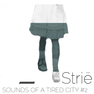 Sounds Of A Tired City #2: Strië