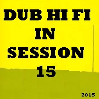 Dub Hi Fi In Session 15