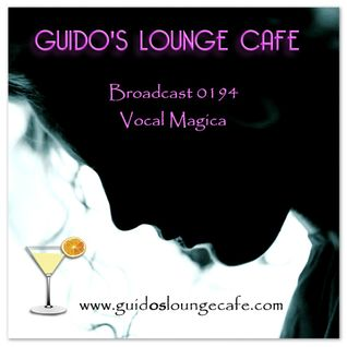 Guido's Lounge Cafe Broadcast 0194 Vocal Magica (20151120)