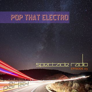 Arjay Parian - Spectacle Radio EP03: Pop That Electro