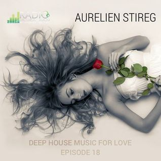 Aurelien Stireg - Deep House Music For Love Episode 18 2015-01-16