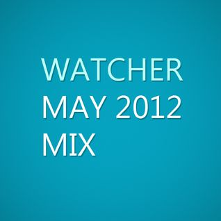Watcher - May 2012 Mix