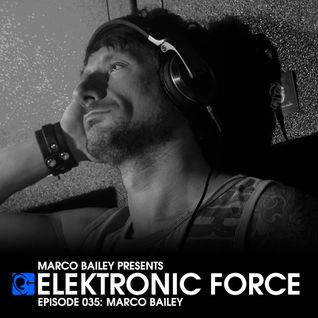 Elektronic Force Podcast 035 with Marco Bailey