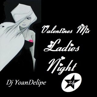 "Valentines mix ""Ladies Night 24"" @YoanDelipe"