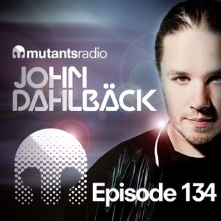 Mutants Radio With John Dahlback - Show 134