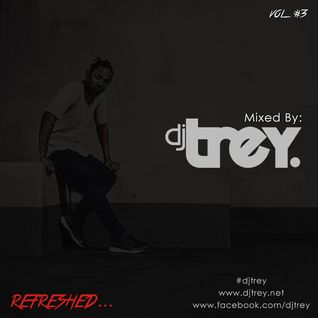 Refreshed: Vol. 3 - Mixed By Dj Trey (2015)