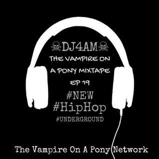 ☠DJ4AM☠ #New #Underground #HipHop #Mix The #VampireOnAPony #Mixtape EP.19