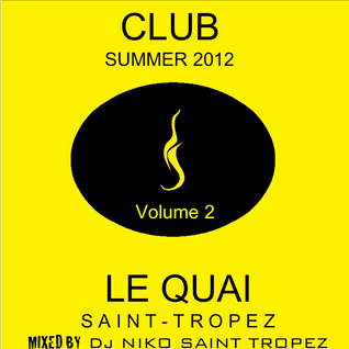 LE QUAI ST TROPEZ CLUB SUMMER 2012 Volume 2. Mixed by Dj NIKO SAINT TROPEZ