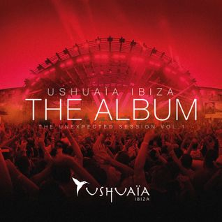 Ushuaia Ibiza the Album – The Unexpected Session Vol. 1 – CD1 'The Club'