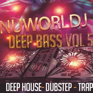 Deep Bass Vol #5 Deep Bass, Deep House, Trap, Dubstep, Tech House, Future House