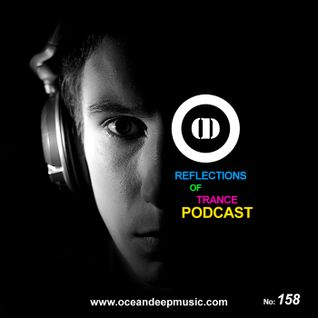 Reflections Of Trance Podcast Episode 158